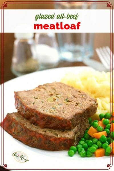 "slices of meatloaf on a plate with mashed potatoes and peas and carrots with text overlay ""All Beef Glazed Meatloaf"""