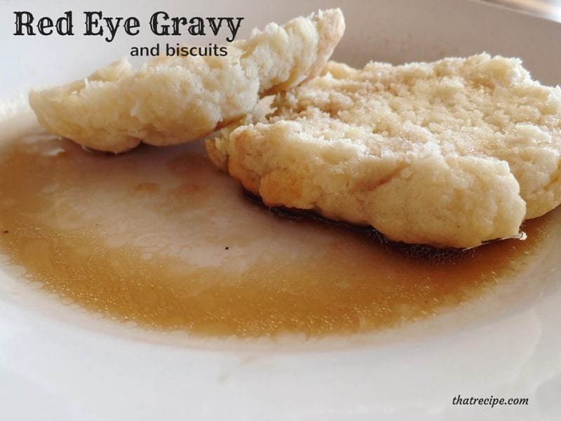 Red Eye Gravy and Biscuits