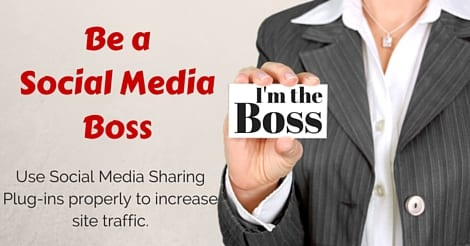 Be a Social Media Boss - use your social media sharing plugin to increase traffic.