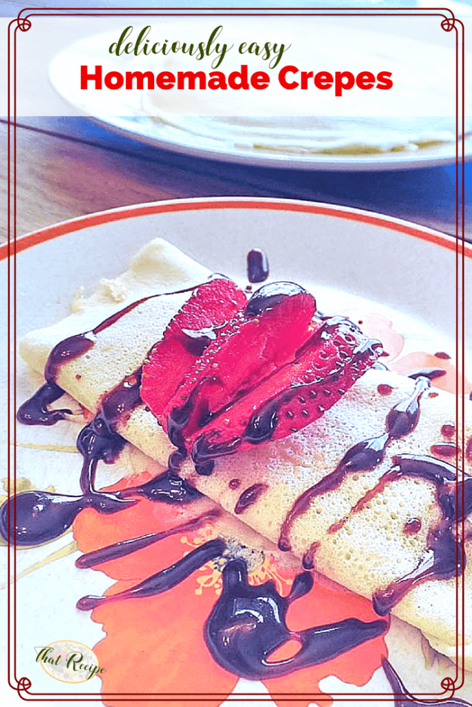 "crepe on a plate topped with chocolate sauce and strawberries and text overlay ""Deliciously easy homemade crepes"""