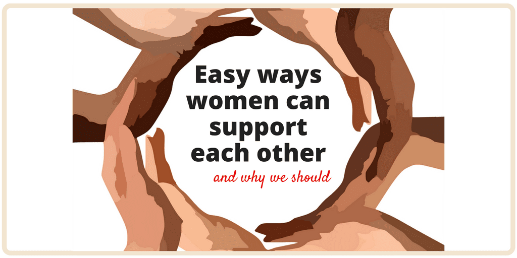 Easy Ways Women can support each other and why we should