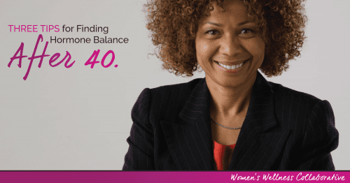 Three tips for Finding Hormone Balance After 40. Natural ways to help cope with peri-menopause