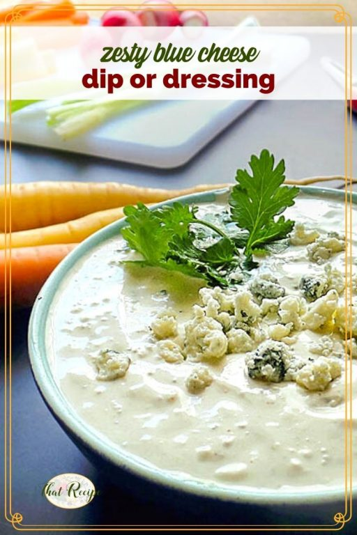 """blue cheese dip in a bowl with vegetables on a cutting board and text overlay """"zesty blue cheese dip or dressing"""""""