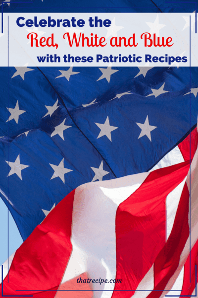 Patriotic recipes to celebrate Independence Day, Patriot's Day, Memorial Day, Veteran's Day and Flag Day. Red White and Blue recipes.