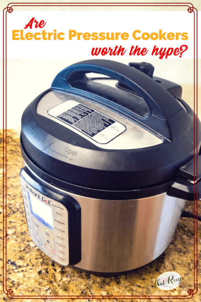 "picture of instant pot on counter with text ""Are Electric Pressure Cookers Worth the Hype?"""