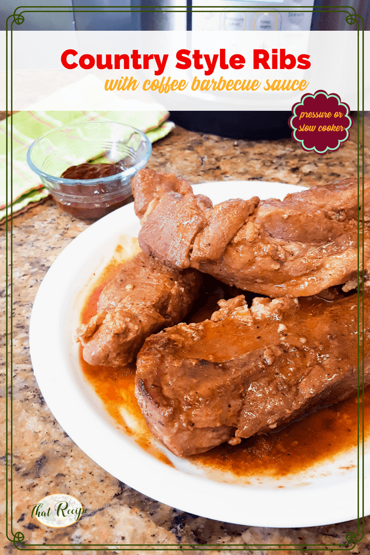 Make tender and juicy Country Style Pork Ribs with Coffee Barbecue Sauce. Just a few ingredients and a little hands on time then let the pressure cooker or slow cooker work their magic. #pressurecookerrecipe #slowcookerrecipe #coffeebarbecuesauce