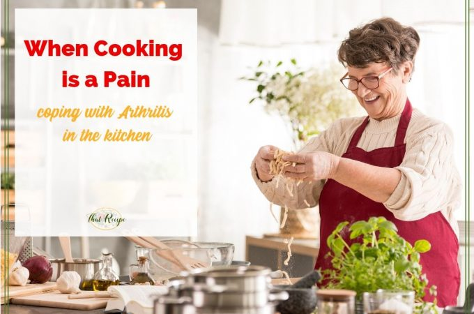"""older woman cooking with text overlay """"When Cooking is a Pain: coping with Arthritis in the kitchen."""""""