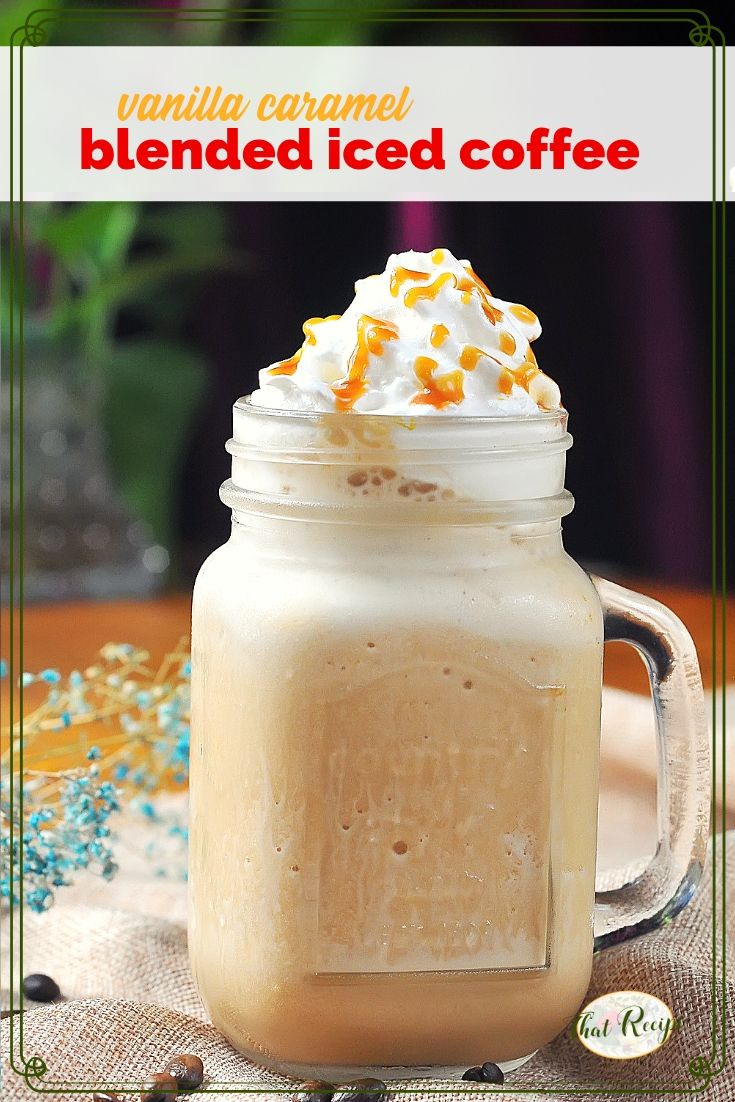 """blended iced coffee drink in a mug with text overlay """"vanilla caramel blended iced coffee"""""""