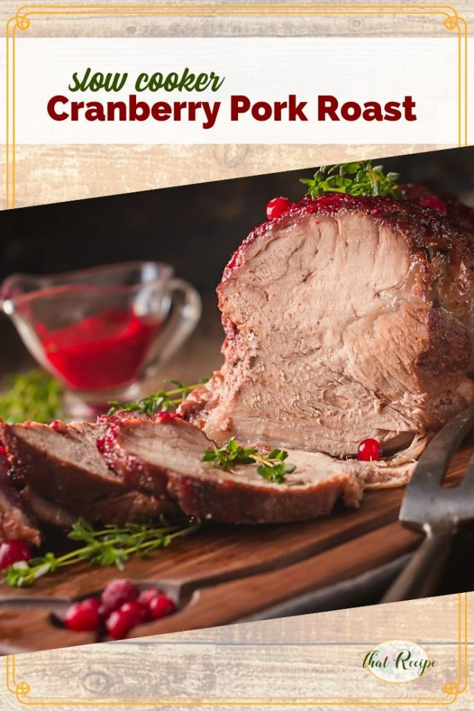 Moist and flavorful Cranberry Pork Roast made in the slow cooker. So easy, just mix up the ingredients and let the crock pot do the rest. #cranberryrecipes #porkroast #slowcooker #crockpot #easydinner #thatrecipeblog