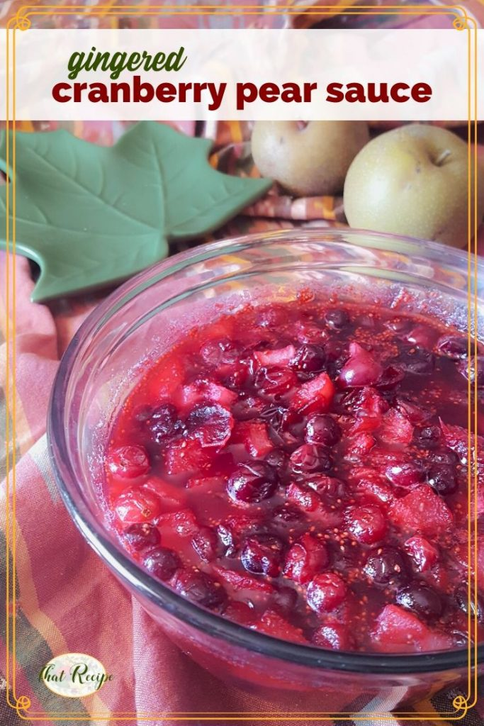 Kick up your holidays with this no sugar added Gingered Cranberry Pear Sauce. Tart cranberries, sweet firm pears and a dash of ginger. #cranberrysauce #nosugaradded #thanksgivingdinner #thanksgivingside #christmasdinner #christmassidedish #thatrecipeblog